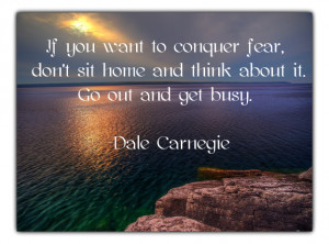 77. If you want to conquer fear, don't sit home and think about it ...