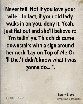 Not if you love your wife... In fact, if your old lady walks in on you ...