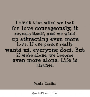 Paulo Coelho Quotes Love: Love Quotes I Think That When We Look For ...