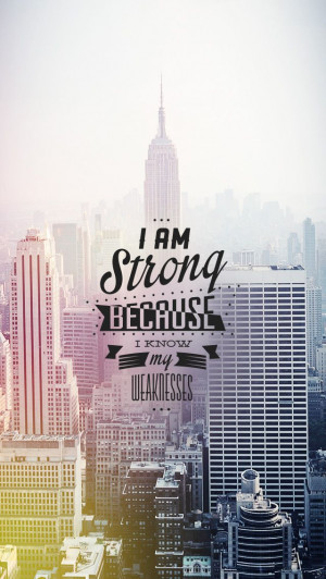 am strong because I know my weakness. #quoted wallpaper - mobile9