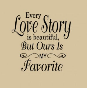 is Beautiful But ours is My Favorite Wall Decal Words Love Quotes ...
