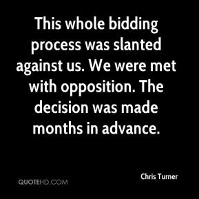 Chris Turner - This whole bidding process was slanted against us. We ...