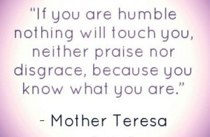 Humility. Mother teresa rocks. quotes. wisdom. advice. life lessons.