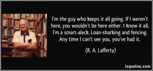 ... smart-aleck. Loan-sharking and fencing. Any time I can't see you, you