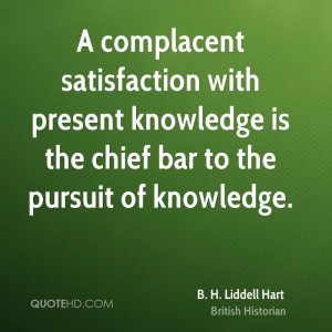 complacent satisfaction with present knowledge is the chief bar to ...