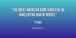 """The great American game should be an unrelenting war of nerves."""""""