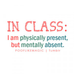 absent, class, in class, mentally, present, quote