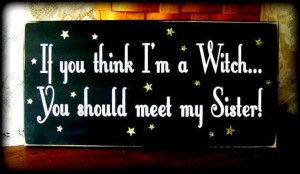 sister witch | Witchy Quotes and Sayings
