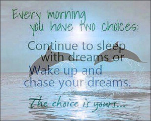 the choice: wake up and chase your dreams