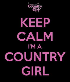 Keep Calm Country Quotes Keep calm i'm a country girl