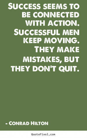 Quotes about success - Success seems to be connected with action ...