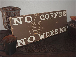 painted coffee signs, coffee addict quotes, humorous signs, No Coffee ...