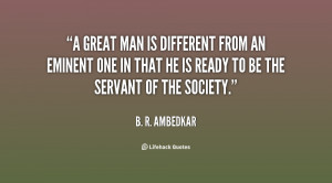 great man is different from an eminent one in that he is ready to be ...