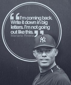 Mariano in 2012 after his knee injury- hearing this one quote come out ...
