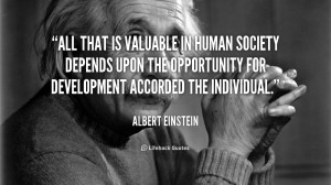 All that is valuable in human society depends upon the opportunity for ...