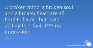 broken mind, a broken soul and a broken heart are all hard to fix on ...