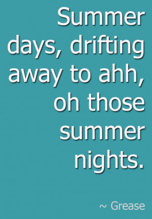 ... days, drifting away to ahh, oh those summer nights. #Grease #Quote