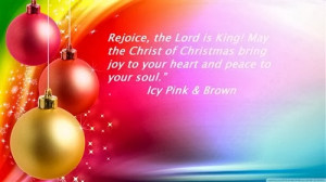 Rejoice, the lord is king! May the christ of Christmas bring joy to ...