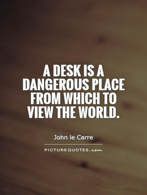 ... is a dangerous place from which to view the world. Picture Quote #1