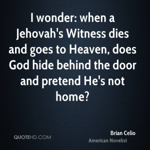 wonder: when a Jehovah's Witness dies and goes to Heaven, does God ...