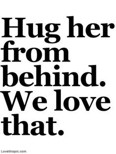 Hug her from behind, we love that love love something I must not ...