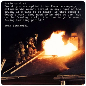 Firefighter training quote. Train or die!