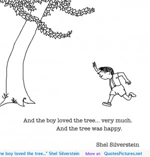 """And the boy loved the tree…"""" Shel Silverstein"""