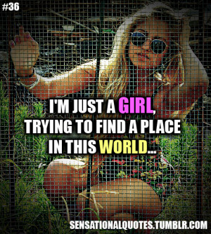 just a girl,trying to find a placein this world…