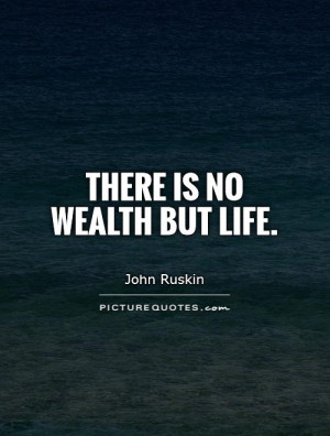 Life Quotes Wealth Quotes John Ruskin Quotes