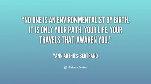 quote-Yann-Arthus-Bertrand-no-one-is-an-environmentalist-by-birth ...