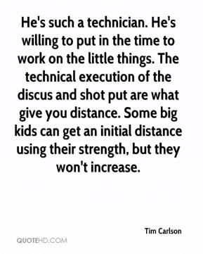 ... shot put are what give you distance. Some big kids can get an initial