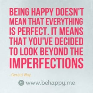 Being Happy Doesn't Mean That Everything Is Perfect.