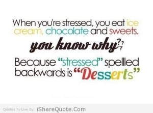 When you're stressed, you eat ice cream, chocolate and sweet…