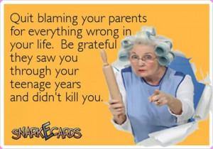 Quit blaming your parents.: Parents, Quotes, Quit Blame, Be Grateful ...