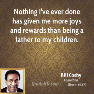bill-cosby-bill-cosby-nothing-ive-ever-done-has-given-me-more-joys-and ...