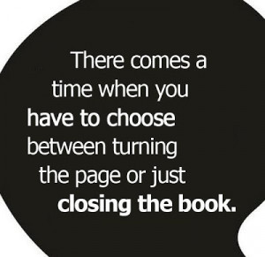 There comes a time when you have to choose between turning the page or ...