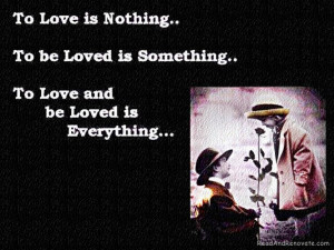 ... Be Loved Is Something. To Love And Be Loved Is Everything ~ Love Quote