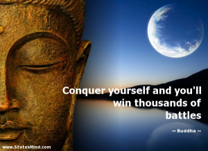 Conquer yourself and you'll win thousands of battles