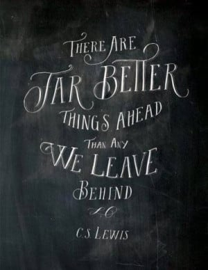 There are far better things ahead