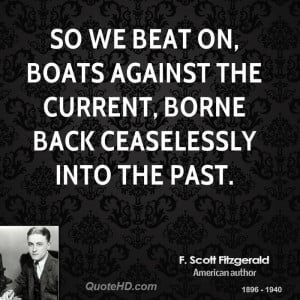 ... on, boats against the current, borne back ceaselessly into the past