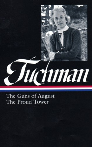 Barbara W. Tuchman: The Guns of August & The Proud Tower (Library of ...