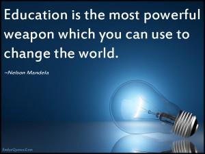 EmilysQuotes.Com - education, powerful, weapon, change, world, amazing ...