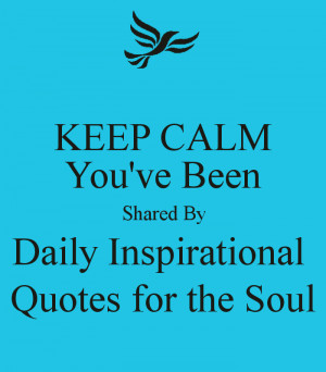 KEEP CALM You've Been Shared By Daily Inspirational Quotes for the ...