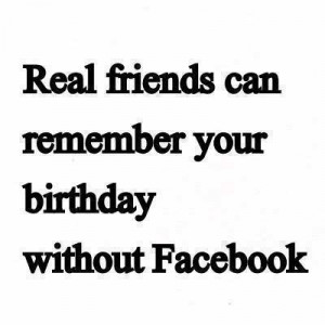 Real friends can remember your birthday without Facebook