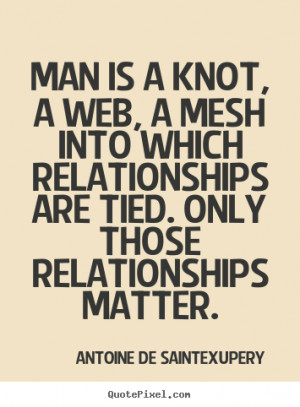 Design your own picture quotes about friendship - Man is a knot, a web ...