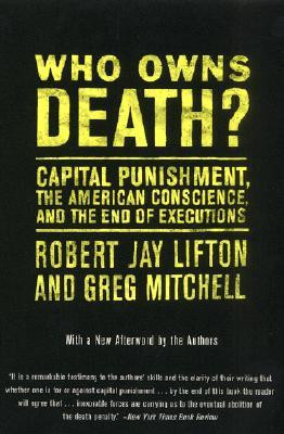 Who Owns Death?: Capital Punishment, the American Conscience, and the ...