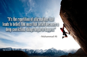 that leads to belief. And once that belief becomes a deep conviction ...