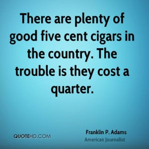 There are plenty of good five cent cigars in the country. The trouble ...