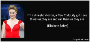straight shooter, a New York City girl. I see things as they are ...