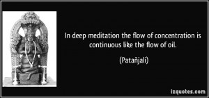 In deep meditation the flow of concentration is continuous like the ...